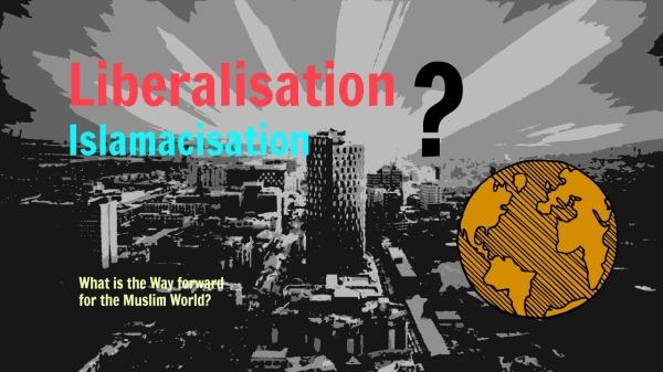 Liberlaisation or Islamicisation